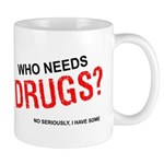 Who needs drugs? Mug