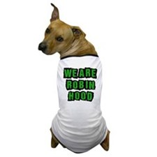 We Are Robin Hood Occupy Dog T-Shirt