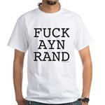 Fuck Ayn Rand White T-Shirt