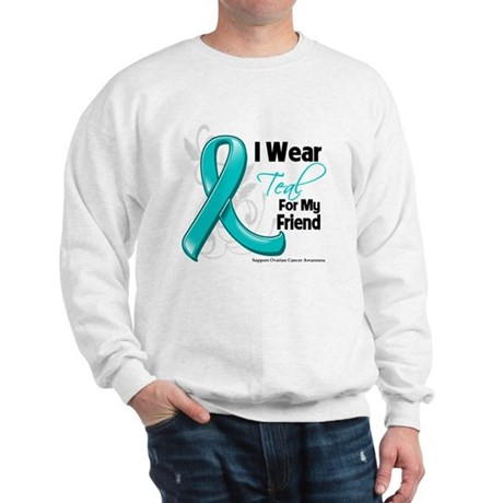I Wear Teal Friend Ovarian Cancer Sweatshirt