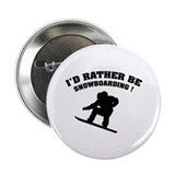 "I'd rather be snowboarding 2.25"" Button (10 pack)"