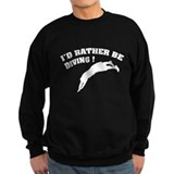 I'd rather be diving ! Sweatshirt