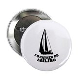 I'd rather be sailing 2.25&quot; Button