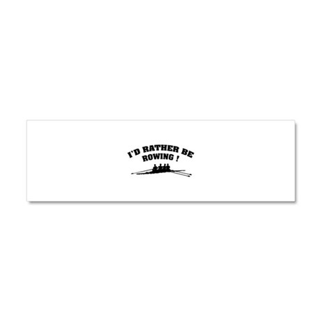 I'd rather be rowing ! Car Magnet 10 x 3