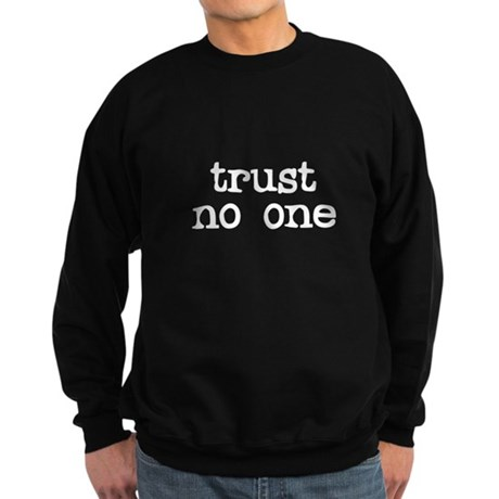 Trust No One Dark Sweatshirt