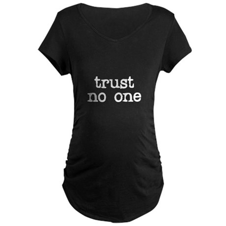 Trust No One Maternity T-Shirt