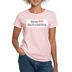 You Say Dyke Women's Light T-Shirt