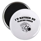 "I'd rather be playing poker 2.25"" Magnet (100 pack"