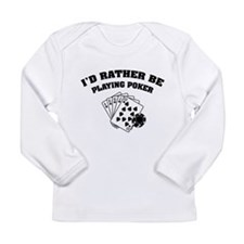 I'd rather be playing poker Long Sleeve Infant T-S