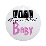 Life Begins With Baby Ornament (Round)