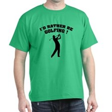 I'd rather be golfing ! T-Shirt