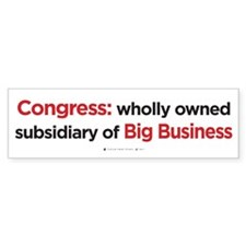 Congress: Subsidiary of Big Business bumpersticker