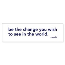 be the change in the world Bumper Bumper Sticker