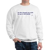 be the change in the world Sweatshirt