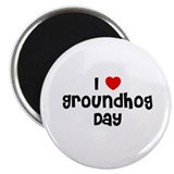 I * Groundhog Day Magnet