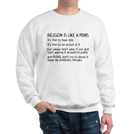 Religion is like a penis Sweatshirt
