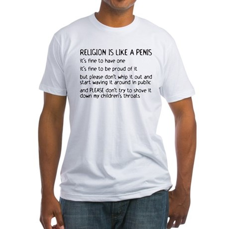 Religion is like a penis Fitted T-Shirt