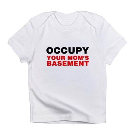 Occupy Your Mom's Basement Infant T-Shirt