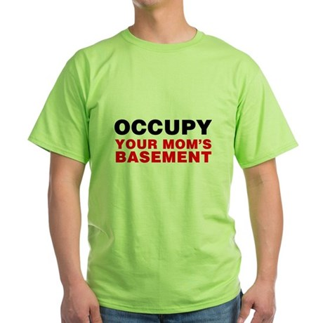 Occupy Your Mom's Basement Green T-Shirt