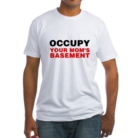 Occupy Your Mom's Basement Fitted T-Shirt