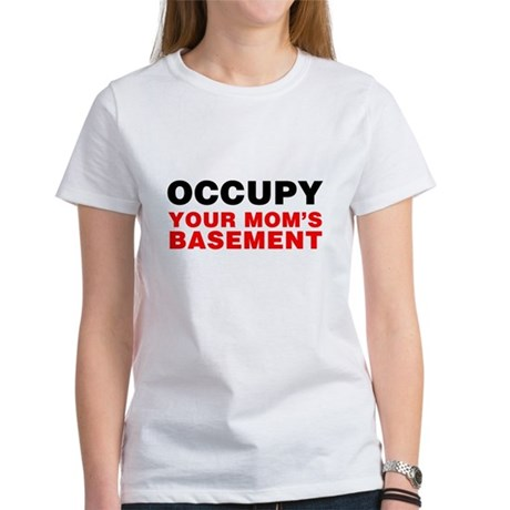 Occupy Your Mom's Basement Womens T-Shirt