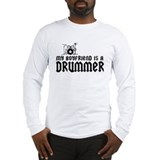 My Boyfriend is a Drummer Long Sleeve T-Shirt