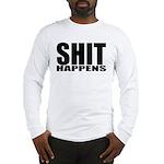 Shit Happens Long Sleeve T-Shirt