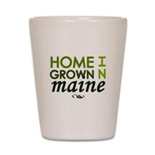'Home Grown In Maine' Shot Glass