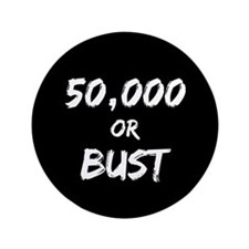 "50,000 or Bust 3.5"" Button (100 pack)"