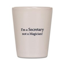 I'm a Secretary not a Magician! Shot Glass