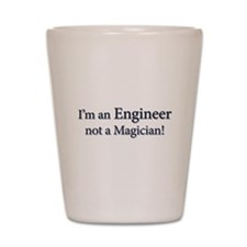 I'm an Engineer not a Magicia Shot Glass
