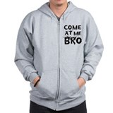 Come at me Bro Zip Hoodie