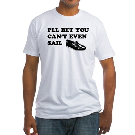 You Can't Even Sail Fitted T-Shirt