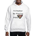 rather play pool Hooded Sweatshirt