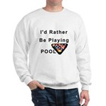 rather play pool Sweatshirt