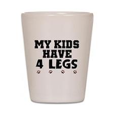 'My Kids Have 4 Legs' Shot Glass