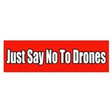 Just Say No To Drones Bumper Bumper Stickers
