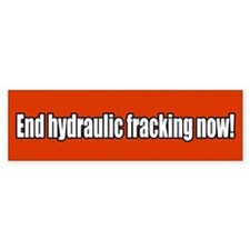 End Hydraulic Fracking Now Bumper Sticker