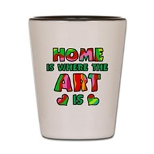 'Home Is Where The Art Is' Shot Glass