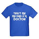 Trust Me My Dad Is A Doctor Kids Dark T-Shirt
