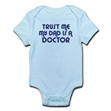 Trust Me My Dad Is A Doctor  Baby Onesie