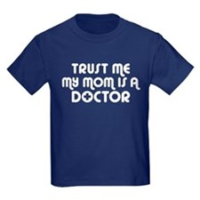 Trust Me My Mom Is A Doctor T
