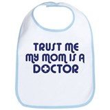 Trust Me My Mom Is A Doctor Bib