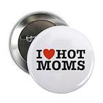 I Love Hot Moms Button