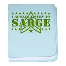 I ALWAYS LISTEN TO SARGE! baby blanket