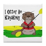 I Otter Be Kayaking Tile Coaster