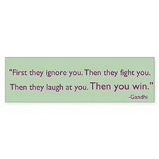 gandhi - then you win bumper sticker