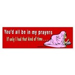 You'd All Be in My Prayers Sticker (Bumper)