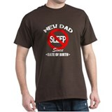 New Dad No Sleep Since (Add Date of Birth) T-Shirt