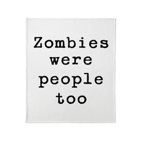 Zombies were people too Throw Blanket
